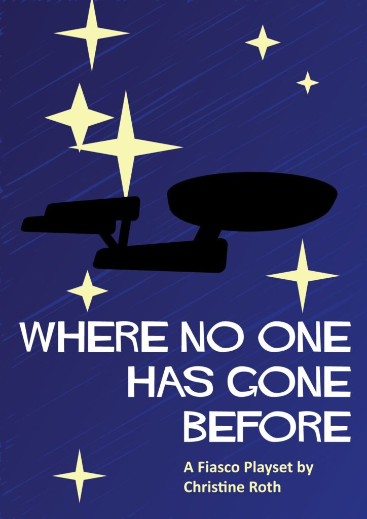 "Cover art for the Fiasco Playset ""Where No One Has Gone Before"". It shows a black silhouette of a starship, perhaps the USS Enterprise, and stylized stars"